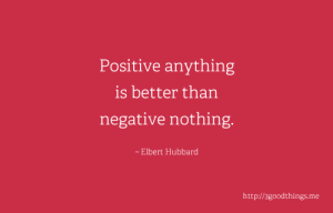life-quotes-positive-anything-is-better-than-negative-nothing