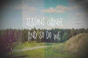 Life-Love-Quotes-Seasons-Change-And-So-Do